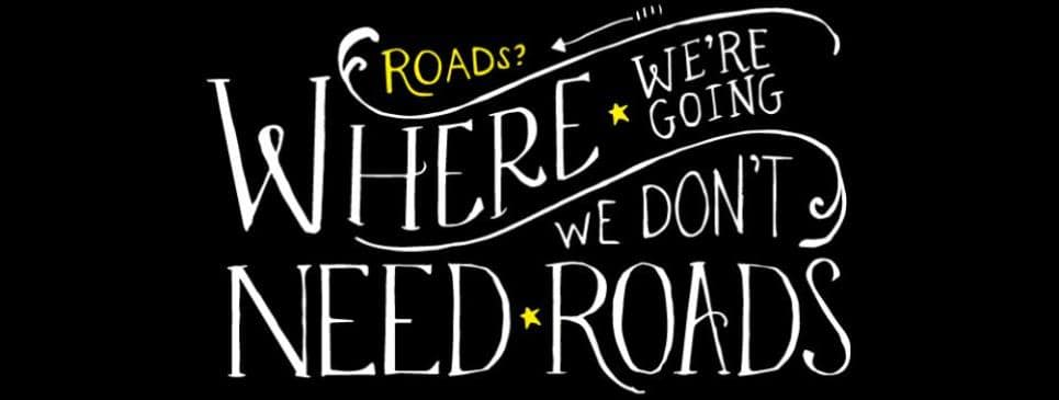 roads-where-were-going-we-dont-need-roads-quote-1